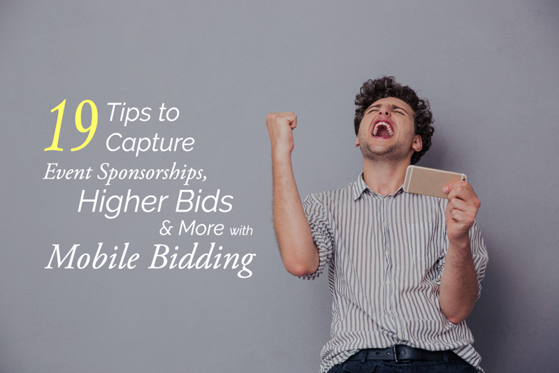 19 Tips to Capture Event Sponsorships, Higher Bids and More with Mobile Bidding